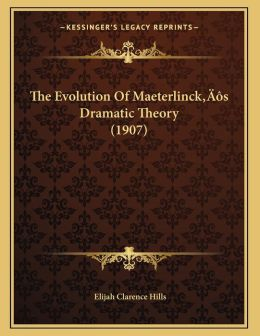 The Evolution Of Maeterlinck S Dramatic Theory (1907)