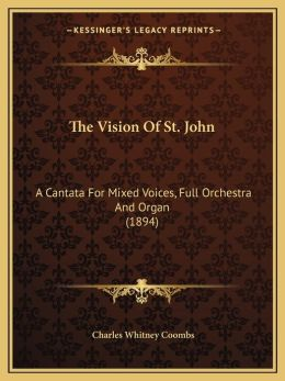 The Vision Of St. John: A Cantata For Mixed Voices, Full Orchestra And Organ (1894)