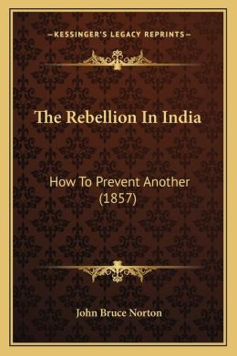 The Rebellion In India: How To Prevent Another (1857)