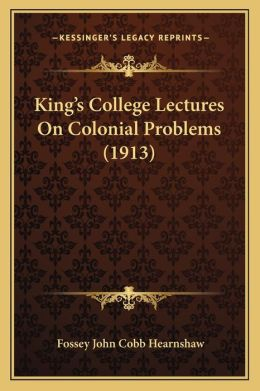 King s College Lectures On Colonial Problems (1913)