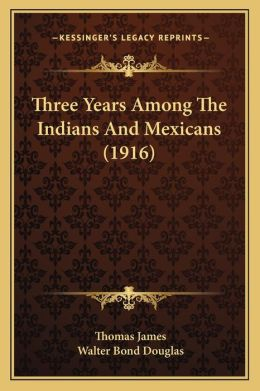 Three Years Among The Indians And Mexicans (1916)