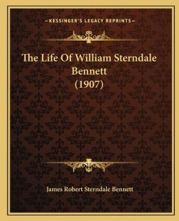 The Life Of William Sterndale Bennett (1907)