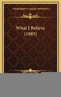What I Believe (1885)