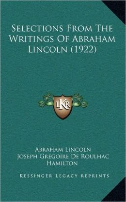 Selections from the Writings of Abraham Lincoln (1922)