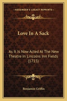 Love In A Sack: As It Is Now Acted At The New Theatre In Lincolns Inn Fields (1715)
