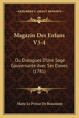 Magazin Des Enfans V3-4: Ou Dialogues D Une Sage Gouvernante Avec Ses Eleves (1781)