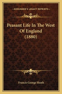 Peasant Life In The West Of England (1880)