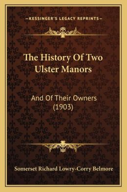 The History Of Two Ulster Manors: And Of Their Owners (1903)