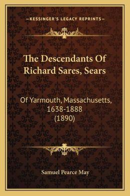 The Descendants of Richard Sares, Sears: Of Yarmouth, Massachusetts, 1638-1888 (1890)