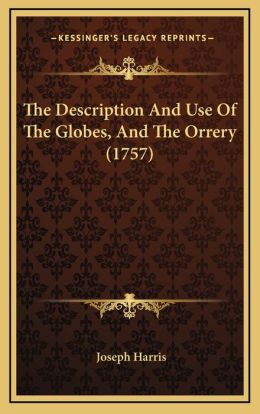The Description And Use Of The Globes, And The Orrery (1757)