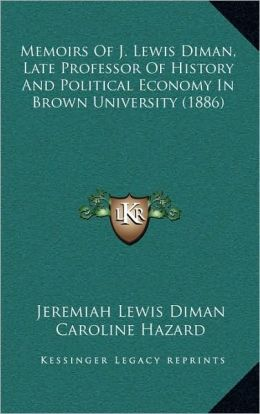 Memoirs Of J. Lewis Diman, Late Professor Of History And Political Economy In Brown University (1886)