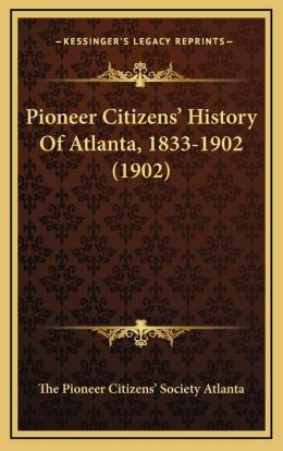 Pioneer Citizens' History Of Atlanta, 1833-1902 (1902)