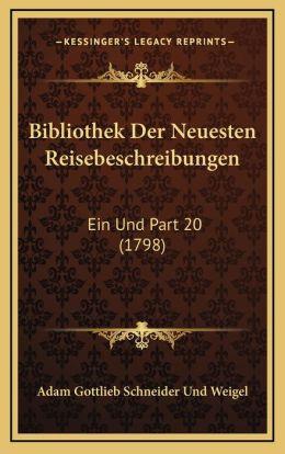 Bibliothek Der Neuesten Reisebeschreibungen: Ein Und Part 20 (1798)