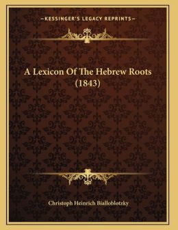 A Lexicon Of The Hebrew Roots (1843)