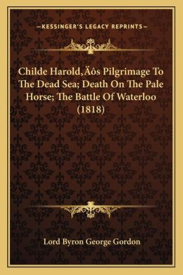 Childe Harolda Acentsacentsa A-Acentsa Acentss Pilgrimage to the Dead Sea; Death on the Pale Horse; The Battle of Waterloo (1818)