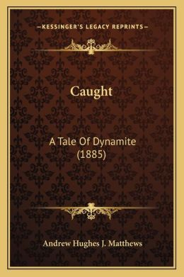 Caught: A Tale Of Dynamite (1885)