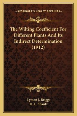 The Wilting Coefficient for Different Plants and Its Indirecthe Wilting Coefficient for Different Plants and Its Indirect Determination (1912) T Deter