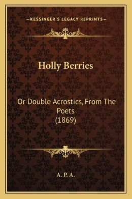 Holly Berries: Or Double Acrostics, from the Poets (1869)