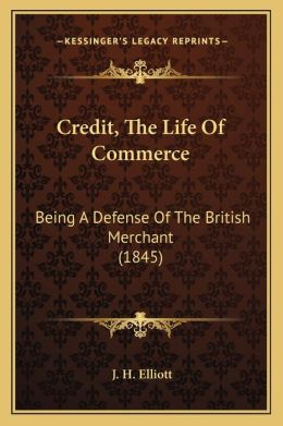 Credit, The Life Of Commerce: Being A Defense Of The British Merchant (1845)