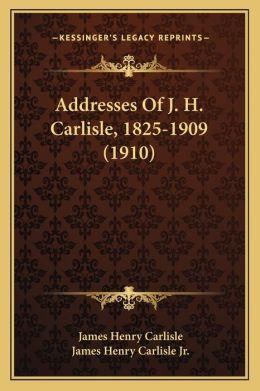 Addresses of J. H. Carlisle, 1825-1909 (1910)