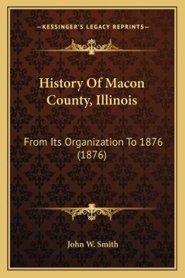 History of Macon County, Illinois: From Its Organization to 1876 (1876)
