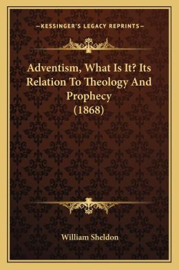 Adventism, What Is It? Its Relation To Theology And Prophecy (1868)