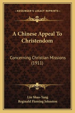 A Chinese Appeal To Christendom: Concerning Christian Missions (1911)