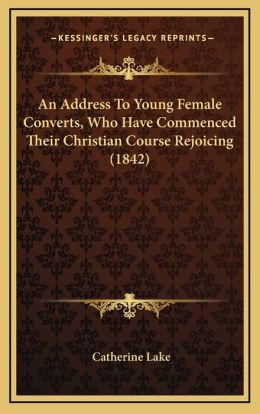 An Address to Young Female Converts, Who Have Commenced Their Christian Course Rejoicing (1842)