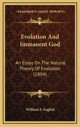Evolution And Immanent God: An Essay On The Natural Theory Of Evolution (1894)