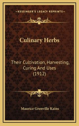 Culinary Herbs: Their Cultivation, Harvesting, Curing And Uses (1912)