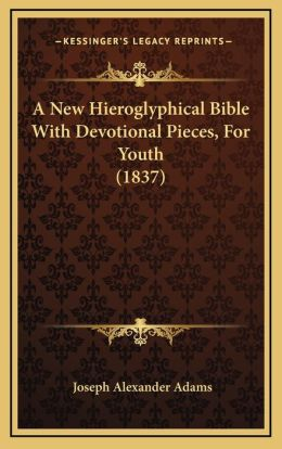 A New Hieroglyphical Bible With Devotional Pieces, For Youth (1837)
