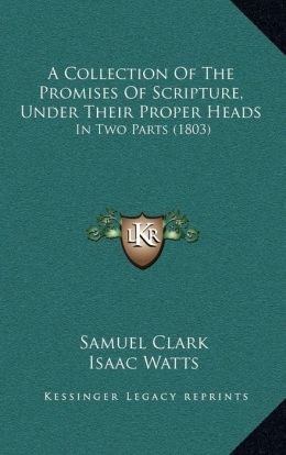 A Collection Of The Promises Of Scripture, Under Their Proper Heads: In Two Parts (1803)