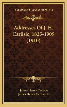 Addresses Of J. H. Carlisle, 1825-1909 (1910)