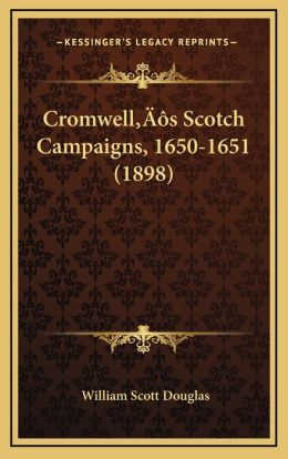 Cromwell s Scotch Campaigns, 1650-1651 (1898)