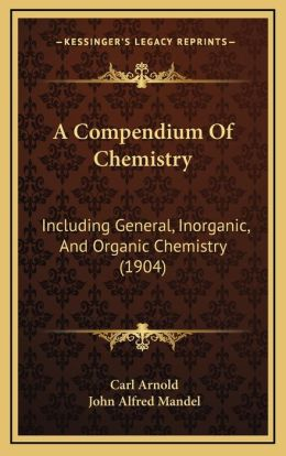 A Compendium of Chemistry: Including General, Inorganic, and Organic Chemistry (1904)