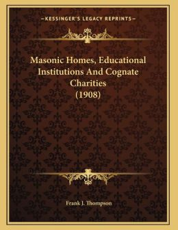 Masonic Homes, Educational Institutions And Cognate Charities (1908)