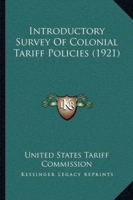 Introductory Survey Of Colonial Tariff Policies (1921)