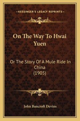 On the Way to Hwai Yuen: Or the Story of a Mule Ride in China (1905)