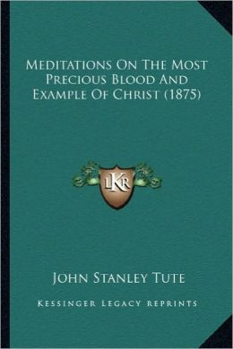 Meditations on the Most Precious Blood and Example of Christ (1875)