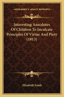 Interesting Anecdotes of Children to Inculcate Principles of Virtue and Piety (1813)