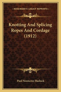 Knotting and Splicing Ropes and Cordage (1912)