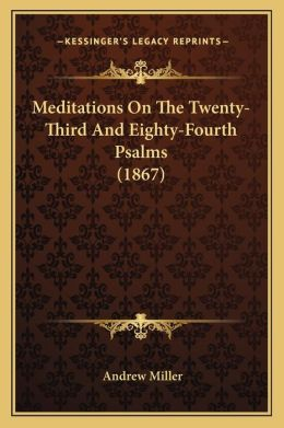 Meditations On The Twenty-Third And Eighty-Fourth Psalms (1867)