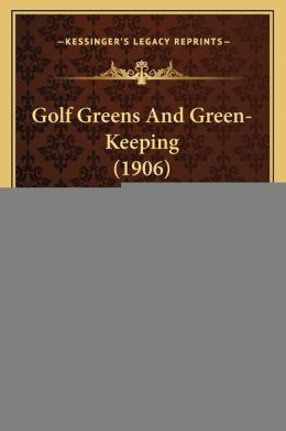Golf Greens and Green-Keeping (1906)