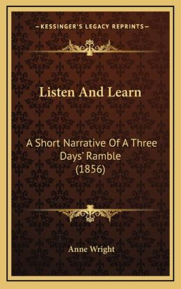 Listen And Learn: A Short Narrative Of A Three Days' Ramble (1856)
