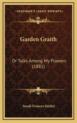 Garden Graith: Or Talks Among My Flowers (1881)