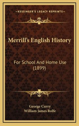 Merrill's English History: For School And Home Use (1899)