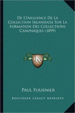 de L'Influence de La Collection Irlandaise Sur La Formation Des Collections Canoniques (1899)