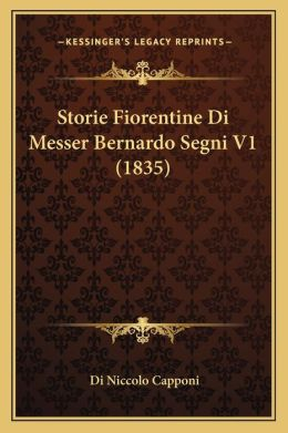 Storie Fiorentine Di Messer Bernardo Segni V1 (1835)