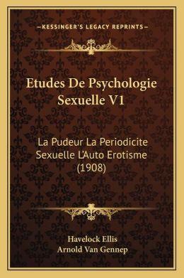 Etudes de Psychologie Sexuelle V1: La Pudeur La Periodicite Sexuelle L'Auto Erotisme (1908)