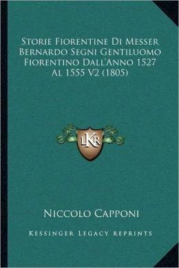 Storie Fiorentine Di Messer Bernardo Segni Gentiluomo Fiorentino Dall'Anno 1527 Al 1555 V2 (1805)